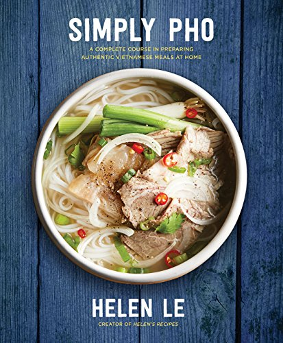 Simply Pho: A Complete Course in Preparing Authentic Vietnamese Meals at...