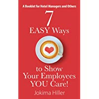 7 EASY Ways to Show Your Employees YOU Care!: A Booklet for Hotel Managers and Others