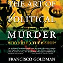 The Art of Political Murder: Who Killed the Bishop? Audiobook by Francisco Goldman Narrated by Ken Kilban