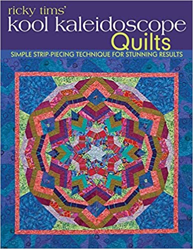 Ricky Tims' Kool Kaleidoscope Quilts: Simple Strip-Piecing ... : kaleidoscope quilts - Adamdwight.com