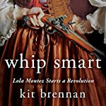 Whip Smart: Lola Montez Starts a Revolution | Kit Brennan