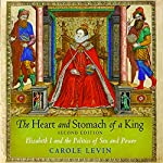 The Heart and Stomach of a King: Elizabeth I and the Politics of Sex and Power | Carole Levin