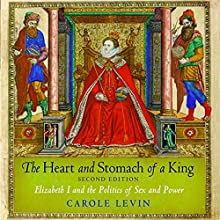 The Heart and Stomach of a King: Elizabeth I and the Politics of Sex and Power   Livre audio Auteur(s) : Carole Levin Narrateur(s) : Maggie Walsh