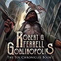 Goblinopolis: The Tol Chronicles, Book 1 Audiobook by Robert G. Ferrell Narrated by Robert G. Ferrell