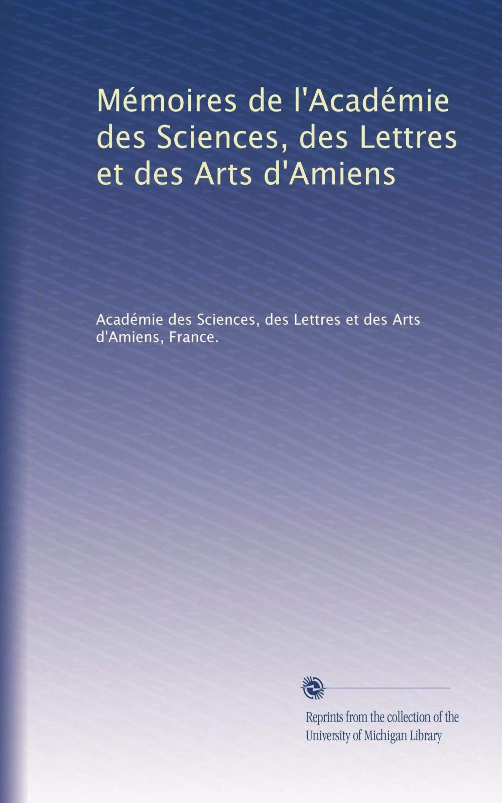 Download Mémoires de l'Académie des Sciences, des Lettres et des Arts d'Amiens (French Edition) ebook