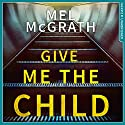 Give Me the Child Hörbuch von Mel McGrath Gesprochen von: Adjoa Andoh