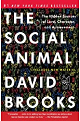 The Social Animal: The Hidden Sources of Love, Character, and Achievement Kindle Edition