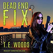 Dead End Fix: Justice Series, Book 6 Audiobook by T. E. Woods Narrated by Christina Delaine