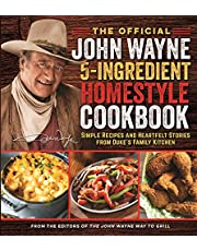 The Official John Wayne 5-Ingredient Homestyle Cookbook: Simple Recipes and Heartfelt Stories from Duke's Family Kitchen