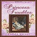 Princess Troubles, (Princesses of Chadwick Castle Series 2): Princess Ballerina Book 7 (Volume 7)