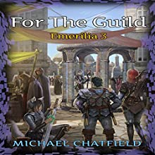 For the Guild: Emerilia, Book 3 Audiobook by Michael Chatfield Narrated by Tristan Morris
