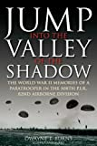 Jump Into the Valley of the Shadow: the War Memories of Dwayne Burns Communications Sergeant, 508th Parachute Infantry Regiment