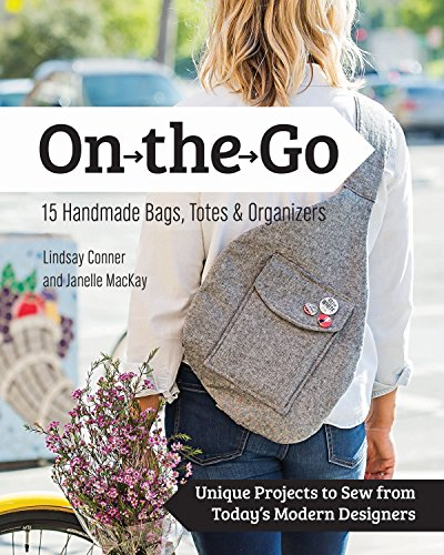 On the Go Bags - 15 Handmade Purses, Totes & Organizers: Unique Projects to Sew from Today's Modern Designers (Sling Sewing Pattern)
