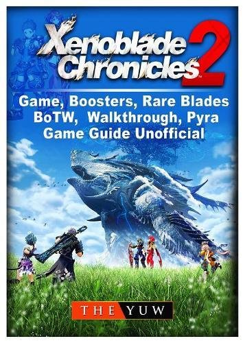[E.B.O.O.K] Xenoblade Chronicles 2 Game, Boosters, Rare Blades, Botw, Walkthrough, Pyra, Game Guide Unofficial<br />E.P.U.B