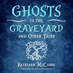 Ghosts in the Graveyard: And Other Tales | Kathleen McClure