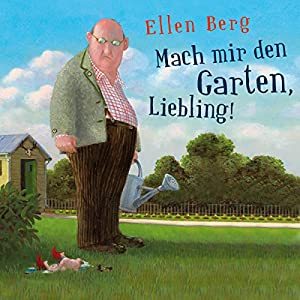 Mach mir den Garten, Liebling! (K)ein Landlust-Roman Hörbuch