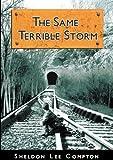The Same Terrible Storm, Sheldon Lee Compton, 0984748628