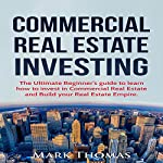 Commercial Real Estate Investing: The Ultimate Beginner's Guide to Learn How to Invest in Commercial Real Estate and Build Your Real Estate Empire | Mark Thomas