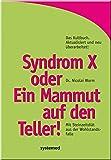 Syndrom X oder Ein Mammut auf den Teller! Mit Steinzeitdiät aus der Wohlstandsfalle