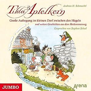 Große Aufregung im kleinen Dorf zwischen den Hügeln und weitere Geschichten aus dem Heckenrosenweg (Tilda Apfelkern) Hörbuch
