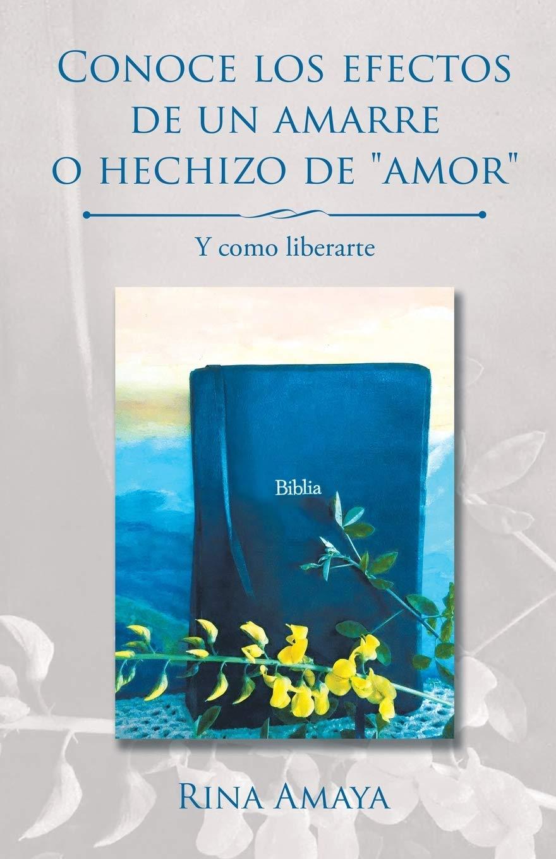 Conoce Los Efectos De Un Amarre O Hechizo De Amor Y Como Liberarte Spanish Edition Amaya Rina 9781506522517 Books