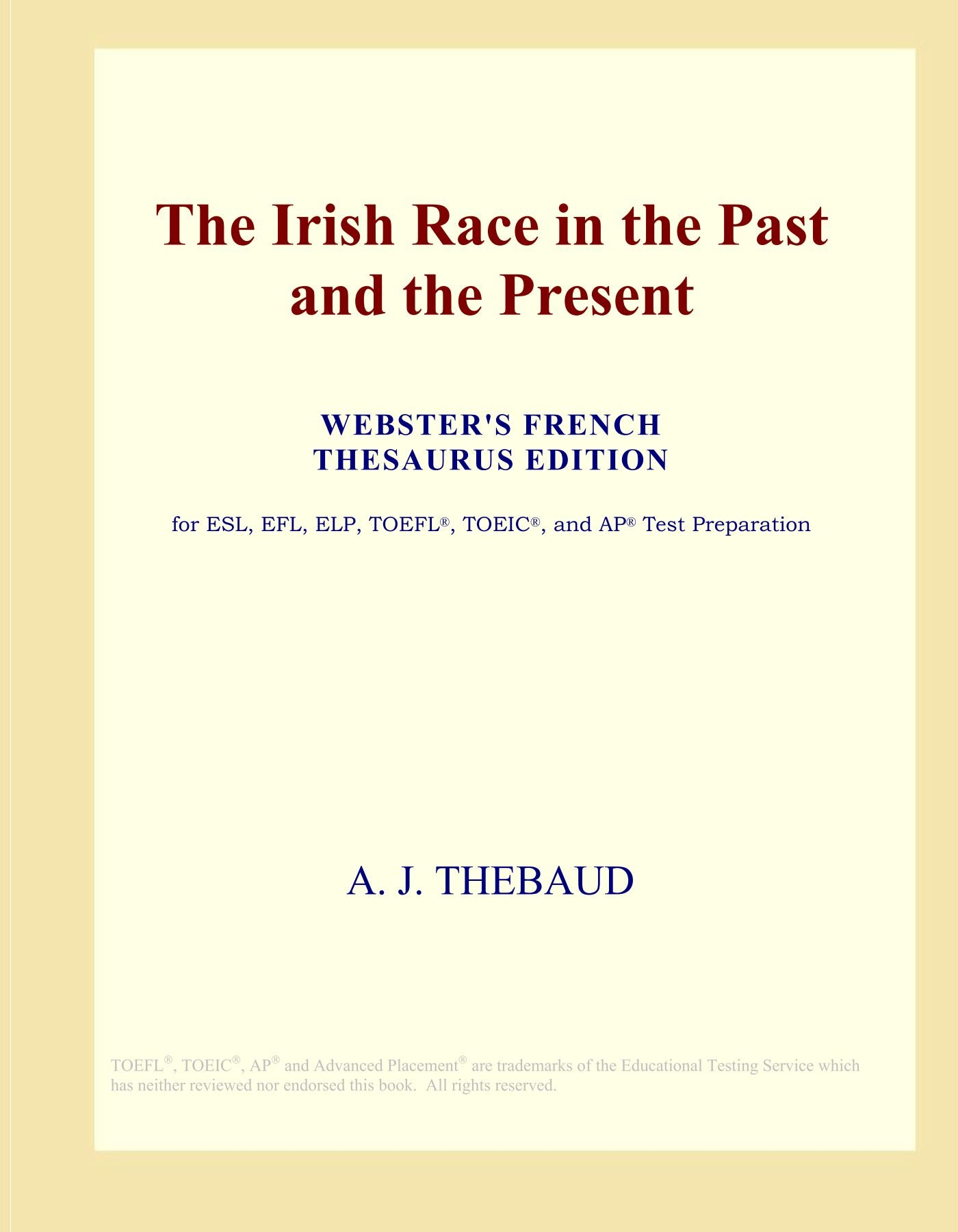 Read Online The Irish Race in the Past and the Present (Webster's French Thesaurus Edition) pdf
