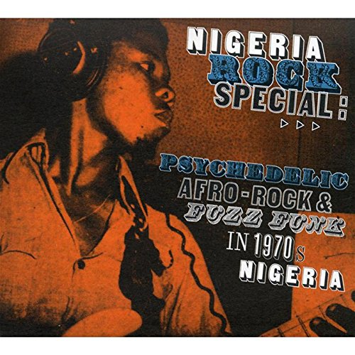 Nigeria Rock Special: Psychedelic Afro-Rock & Fuzz Funk in 1970's Nigeria by Soundway Records