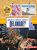 What s Great About Delaware? (Our Great States)