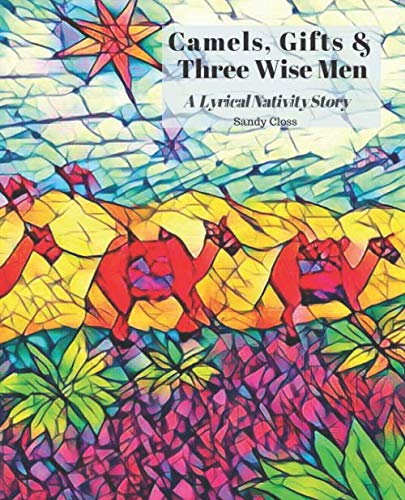 Camels, Gifts & Three Wise Men        A Lyrical Nativity Story: The Birth of Baby Jesus & the First Christmas Presents (Lyrical Bible Books