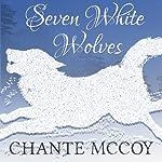 Seven White Wolves | Chante McCoy