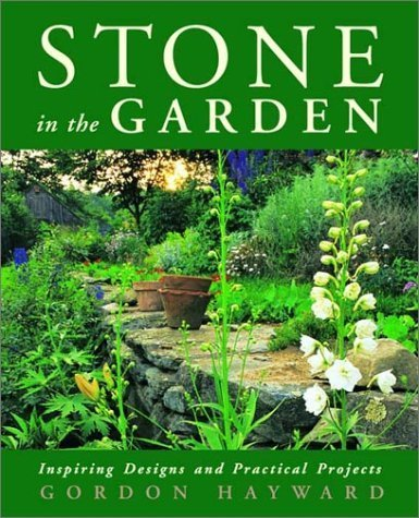 Stone in the Garden: Inspiring Designs and Practical Projects by Gordon Hayward - Mall In Hayward