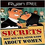 Secrets Most Men Will Never Know About Women | Ryan Pitt