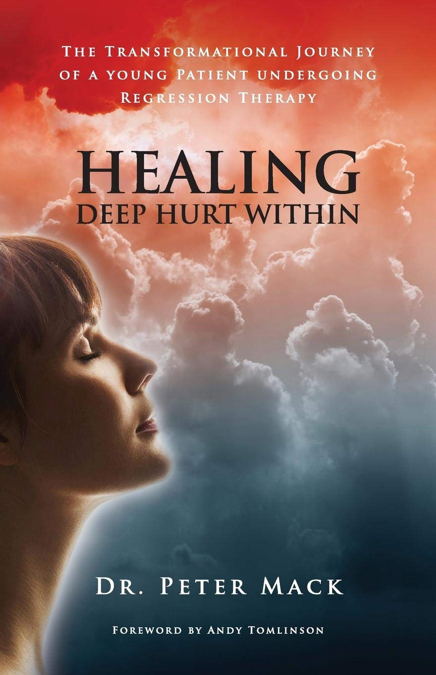 Healing Deep Hurt Within Healing Deep Hurt Within - The Transformational Journey of a Young Patient Using Regression Therapy ebook