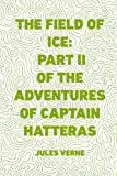 The Field of Ice: Part II of the Adventures of Captain Hatteras Livre Pdf/ePub eBook