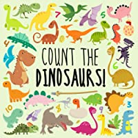 Count the Dinosaurs!: A Fun Picture Puzzle Book for 2-5 Year Olds (Counting Books for KIds)