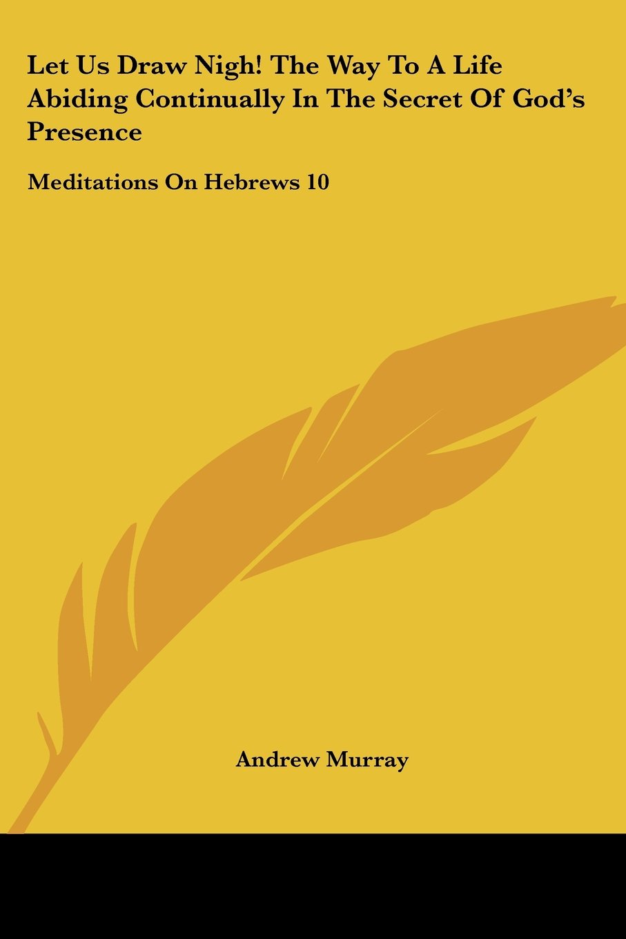 Let Us Draw Nigh! the Way to a Life Abiding Continually in the Secret of God's Presence: Meditations on Hebrews 10:19-25 (1895) pdf