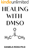 HEALING WITH DMSO: Healing ailment with Dimethyl ѕulfоxіdе : Inflammation,Headache,Pain,Stroke,Fibromyalgia,Cancer…