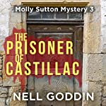 The Prisoner of Castillac: Molly Sutton Mysteries, Book 3 | Nell Goddin