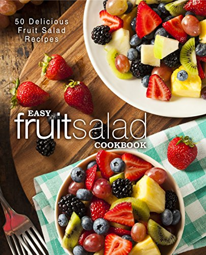 Easy Fruit Salad Cookbook: 50 Delicious Fruit Salad Recipes by BookSumo Press