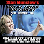 Great Talks. No Sweat: How to Speak with Confidence and Charisma to Any Audience (Stan Munslow's