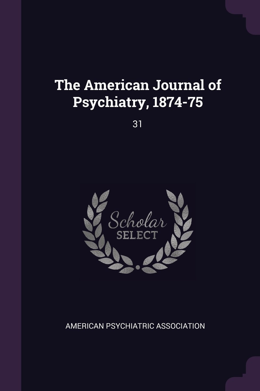 The American Journal of Psychiatry, 1874-75: 31 PDF