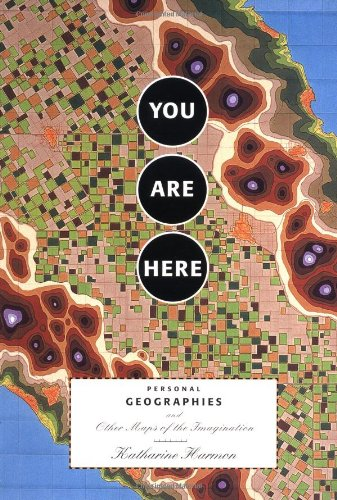 Image of You Are Here: Personal Geographies and Other Maps of the Imagination