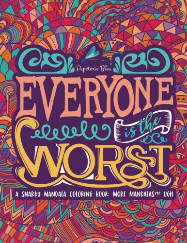 A Snarky Mandala Coloring Book: More Mandalas?!? Ugh.: A Unique, Sassy & Funny Antistress Colouring Gift for Men, Women, Teenagers & Seniors Featuring ... Relaxation & Mindful Meditation) (Volume 2)
