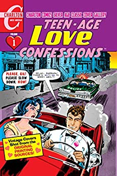 Teen-Age Love Confessions Volume One: Charlton Comics Silver Age Cover Gallery by [Todd, Mort]