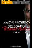 AMOR PROIBIDO: Delegado Ricardo Avilar (Homens Da Lei Livro 1) (Portuguese Edition)