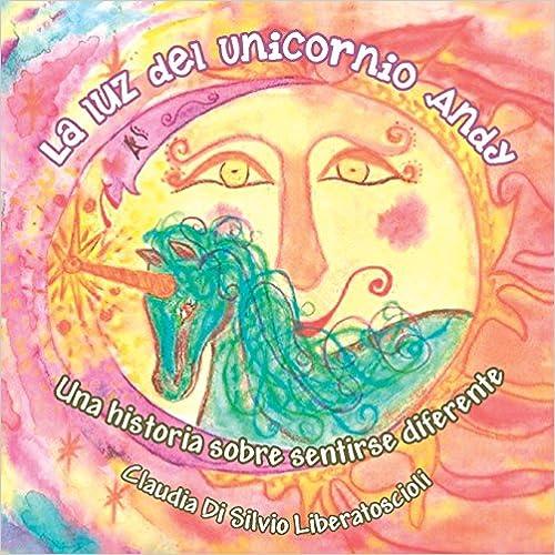 La luz del Unicornio Andy: Una historia sobre sentirse