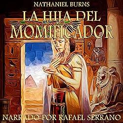 La Hija del Momificador: Una Novela Ambientada En el Antiguo Egipto
