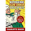 Ketogenic Slow Cooker Recipes: Easy & Delicious Cooking for the Keto Diet (Low Carb Diet Cookbook)