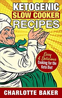 Ketogenic Slow Cooker Recipes: Easy & Delicious Cooking for the Keto Diet (Low Carb Diet Cookbook) by [Baker, Charlotte]