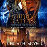 Gamma Raiders: The Space Pirate Prince | Calista Skye